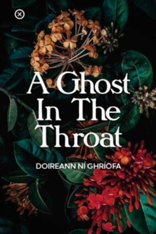 A Ghost in the Throat - Doireann Ni Ghriofa