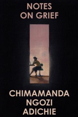 Notes on Grief -  Chimamanda Ngozi Adichie