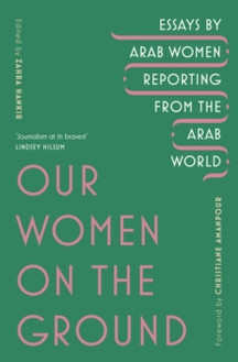 Our Women on The Ground: Arab Women Reporting