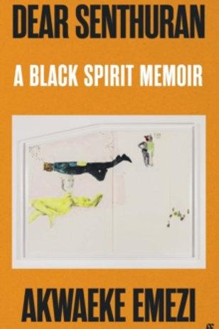Dear Senthuran: A Black Spirit Memoir - Akwaeke Emezi