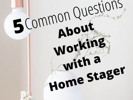 5 Common Questions About Working with a Home Stager