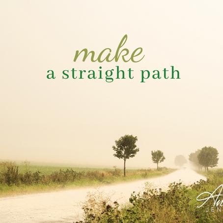 Make a straight path . . .