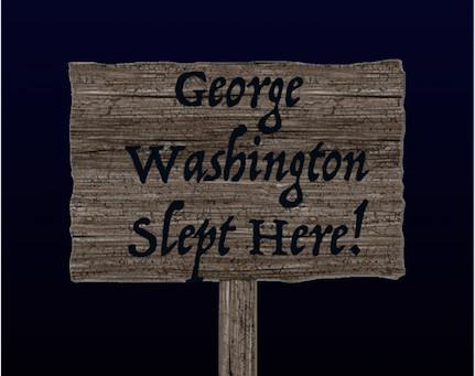 George Washington Slept Here!
