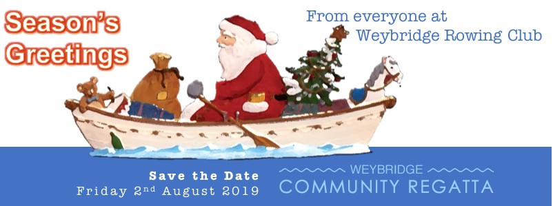 Season's Greetings from everyone at Weybridge RC. Save the date: 2nd August 2019 for the Weybridge Community Regatta