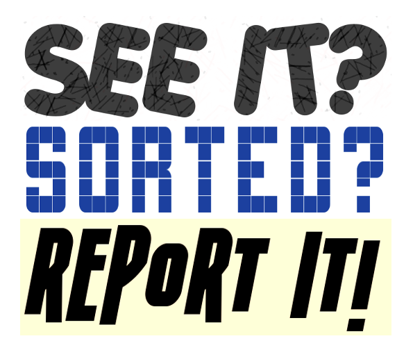 See It? Sorted? Report It!