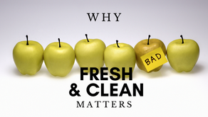 WHY FRESH & CLEAN MATTERS