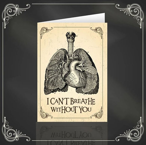 I Can't Breathe Without You gothic &  bodily greeting card / The Crafty Burreato