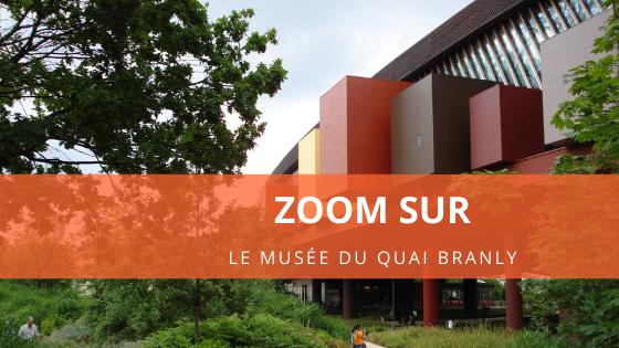Zoom sur le musée du Quai Branly