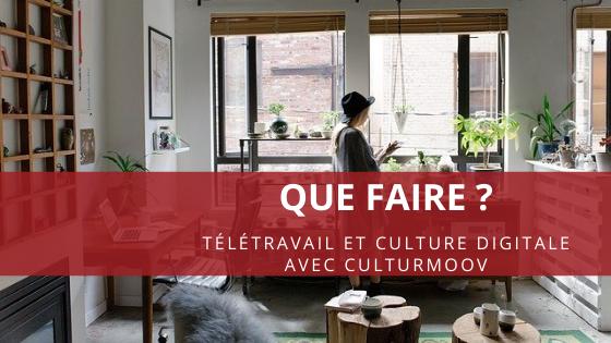 Que faire ? Télétravail et culture digitale avec CulturMoov
