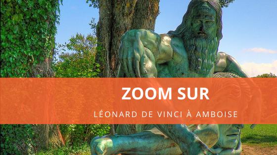 Zoom sur Léonard de Vinci à Amboise