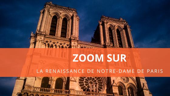 Zoom sur la renaissance de Notre-Dame de Paris