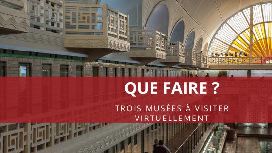 Que faire? Trois musées à visiter virtuellement