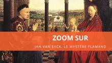 Zoom sur... Jan Van Eyck, le mystère flamand