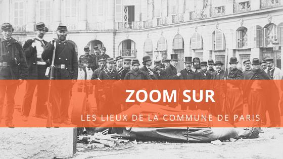 Zoom sur les lieux de la Commune de Paris
