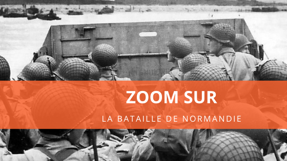 Zoom sur la Bataille de Normandie
