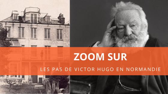 Zoom sur ... Les pas de Victor Hugo en Normandie