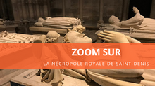 Zoom sur... la nécropole royale de Saint-Denis