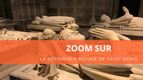 Zoom sur... la nécropole royale de Saint-Denis