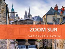 Zoom sur ... l'artisanat à Bayeux