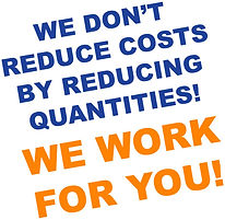 We Don't Reduce Costs By Reducing Quantities! We Work for You!