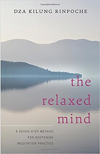 The Relaxed Mind - Dza Kilung Rinpoche