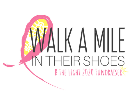 Walk a Mile in Their Shoes - B the Light 2020 Fundraiser