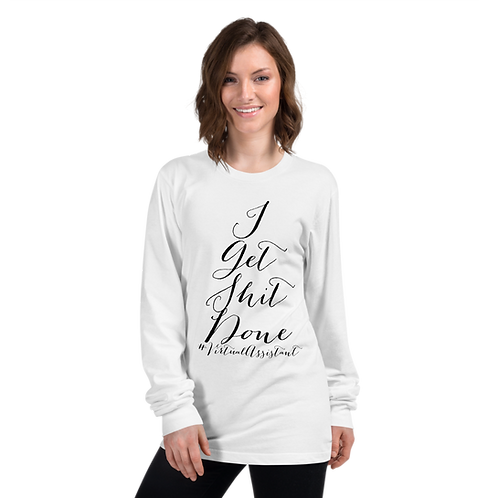 I Get Shit Done Long Sleeve Tee- #VirtualAssistant