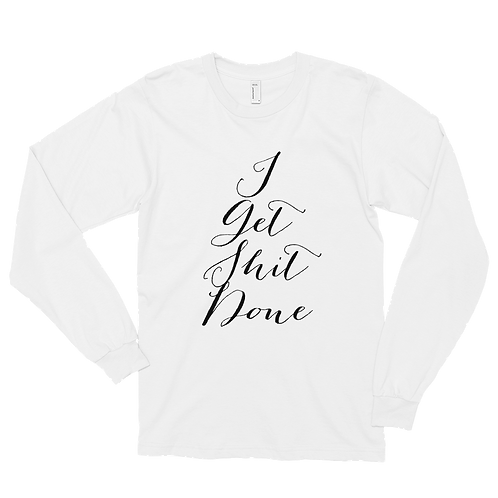 I Get Shit Done Long Sleeve Tee