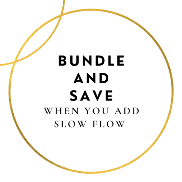 Bundle and Save with Slow Flow!
