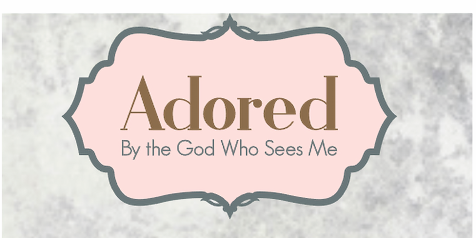 """""""Adored by the God Who Sees Me"""" Women's Event"""