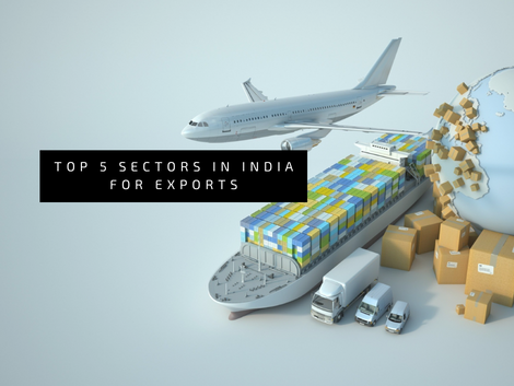 Top 5 Hottest Sectors in India for Exports