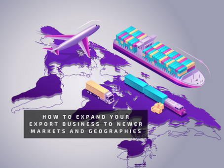 How To Expand Your Export Business to Newer Markets & Geographies
