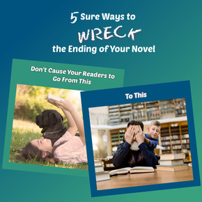 5 Sure Ways to WRECK the Ending of Your Novel