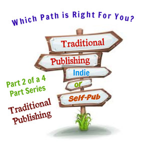 Which Path to Publishing is Right for You! (Part 2 of a 4 Part Series - Traditional)