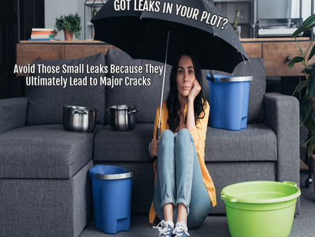 GOT LEAKS IN YOUR PLOT?