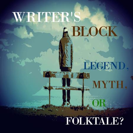 Writer's Block. Legend, Myth, or Folktale?