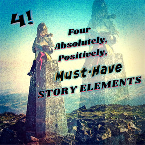 FOUR ABSOLUTELY, POSITIVELY MUST-HAVE STORY ELEMENTS