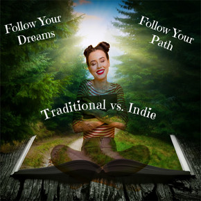 TRADITIONAL vs. INDIE PUBLISHING Follow Your Dreams & Follow Your Path