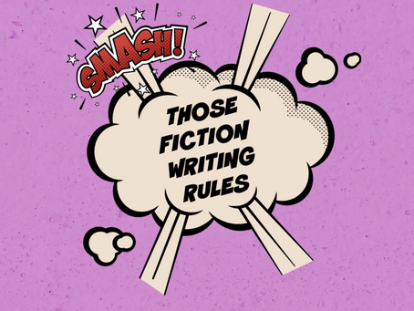 EVEN FICTION WRITING RULES ARE BEST WHEN BROKEN (or maybe just bent a little)