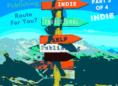 WHAT'S THE RIGHT PUBLISHING ROUTE FOR YOU?  (Part 3 of a 4 Part Series - Independent Publishing)