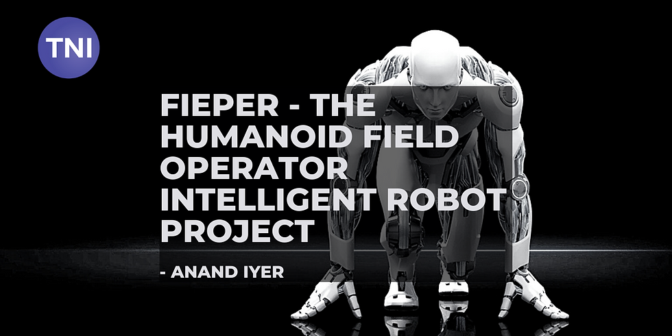 FIEPER - The humanoid field operator intelligent robot project [By, Anand Iyer]