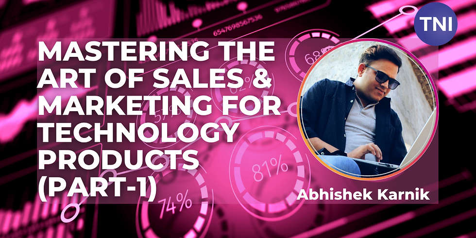 Mastering the Art of Sales & Marketing for Technology Products (Part-1) - By Abhishek Karnik