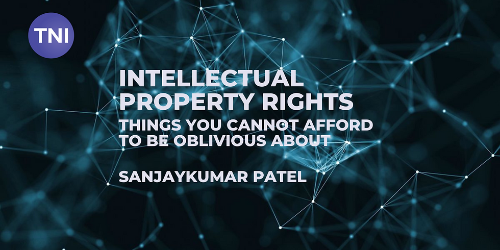 Intellectual Property Rights - Things you cannot afford to be oblivious about - By - Sanjaykumar Patel