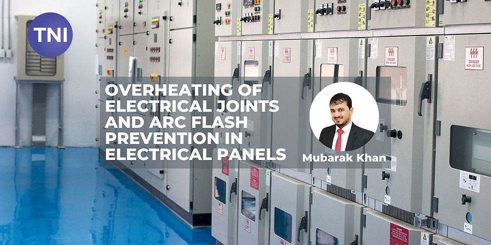 Overheating of electrical joints and Arc flash prevention in electrical panels. By Mubarak Khan