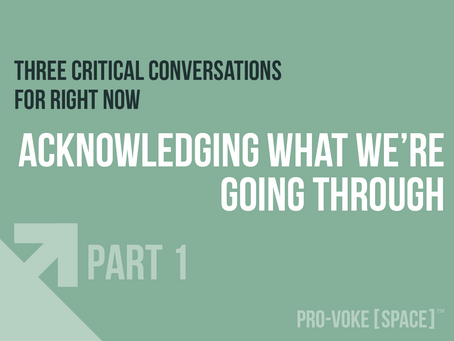 Three Critical Conversations for Leaders Right Now: Part 1