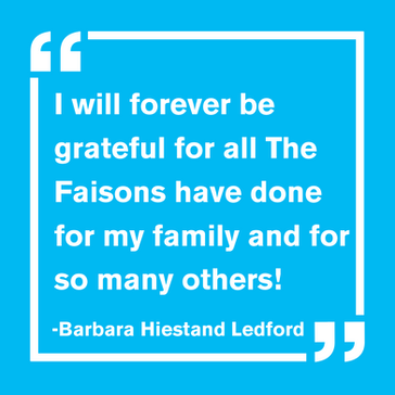 """I will forever be grateful for all The Faisons have done for my family and for many others! - Barbara Hiestand Ledford"""