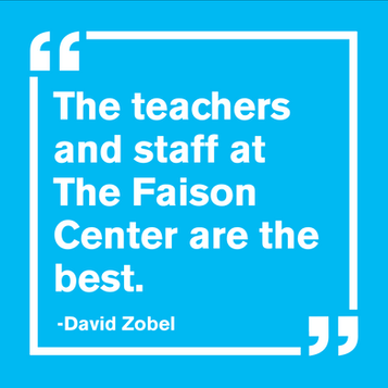 """""""The teachers and staff at The Faison Center are the best. - David Zobel"""""""