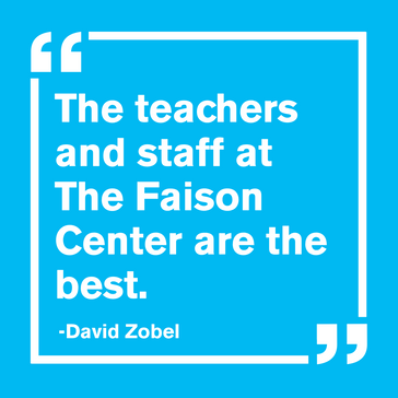"""The teachers and staff at The Faison Center are the best. - David Zobel"""