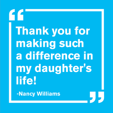 """Thank you for making such a difference in my daughter's life! - Nancy Williams"""