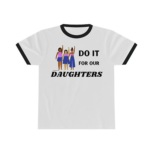 """""""Do it for Our Daughters"""" Unisex Cotton Ringer Tee"""